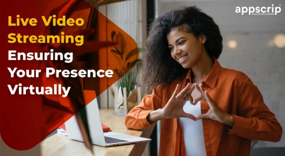 Live Video Streaming Ensuring Your Presence Virtually